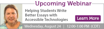 Webinar: Helping Students Write Better Essays with Accessible Technologies