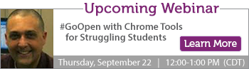 Webinar: #GoOpen with Chrome Tools for Struggling Students