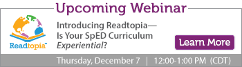 upcoming webinar: introducing readtopia—is your sped curriculum experiential