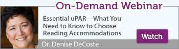 on demand webinar with Dr. Denise DeCoste: essential upar—what you need to know to choose the right reading accommodations